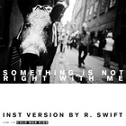 Something Is Not Right With Me (Richard Swift Instruments of Science and Technology Remix)