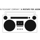 In Pleasant Company: A Mixtape For Jason