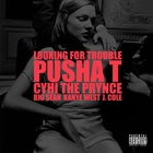 Looking For Trouble (feat. Pusha T, Cyhi the Prynce, Big Sean & J. Cole)