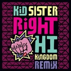 Kid Sister - Right Hand Hi (Kingdom Remix)