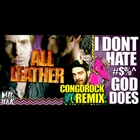 I Don't Hate #$%^, God Does (Congorock Remix)